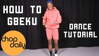 How To Gbeku (Dance Tutorial) | Chop Daily
