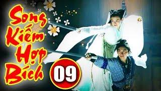 Song Kiếm Hợp Bích - Tập 9 | Phim Kiếm Hiệp Hay Nhất - Phim Bộ Trung Quốc Hay - Thuyết Minh