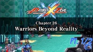 Project X - Project X Zone - Chapter 26: Warriors Beyond Reality Pt. 1/2 (No Commentary)