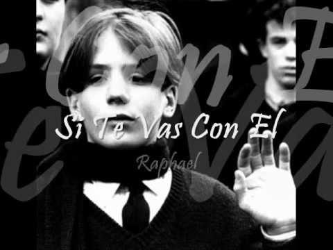 Raphael - Si Te Vas Con El -  Raphael
