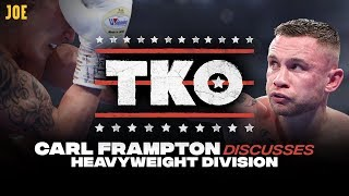 Fury, Joshua, Wilder. Who's the best boxer in the heavyweight division? | TKO Carl Frampton Round 6