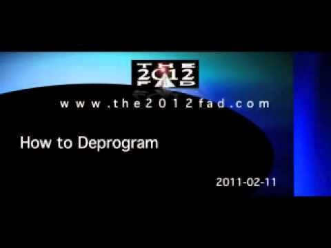 2011-02-11a - How To Deprogram - Part 1 - The 2012 Fad