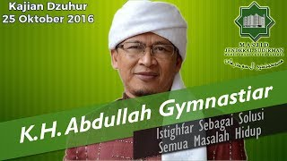 Istighfar Sebagai Solusi Semua Masalah Hidup oleh Ustadz K.H. Abdullah Gymnastiar