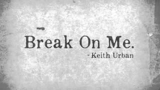 Keith Urban - Break On Me