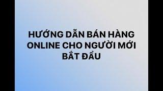 Hướng dẫn bán hàng online cho người mới bắt đầu (P1)