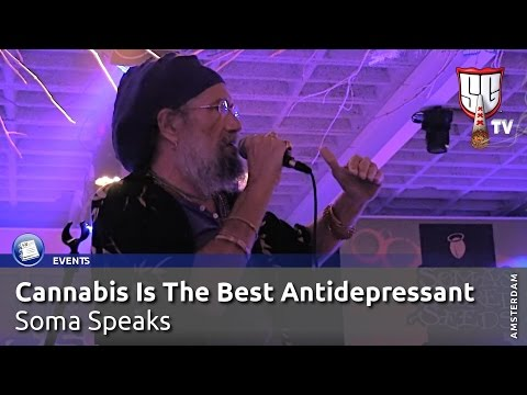 Cannabis Is The Best Antidepressant - Soma Speaks - Smokers Guide TV Amsterdam
