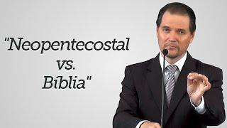 """Neopentecostal vs. Bíblia"" - Sérgio Lima"