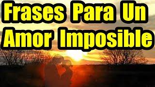 Frases Cortas De Amor, Frases Para Un Amor Imposible