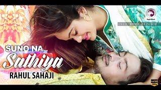 Suno Na Sathiya | Rahul Sahaji | Pakhi Shimu | Bangla New Song 2017