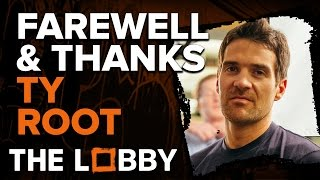Farewell & Thanks Ty Root - The Lobby