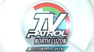 TV Patrol North Luzon - October 10, 2018