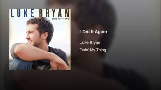 Luke Bryan I Did It Again