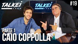 CAIO COPPOLLA PARTE 1  | TALKEI SHOW #19