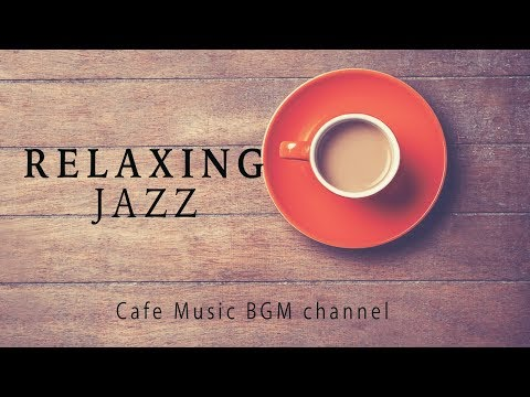 RELAXING JAZZ MUISC - Chill Out Instrumental Music For STUDY, WORK - Background Music