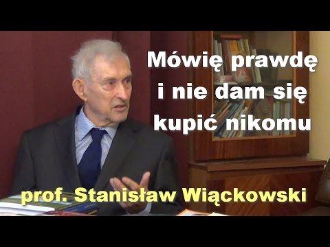 Mówię Prawdę I Nie Dam Się Kupić Nikomu - Prof. Stanisław Wiąckowski