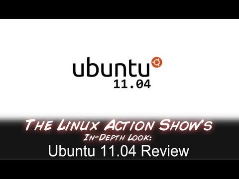 Ubuntu 11.04 Review | The Linux Action Show!