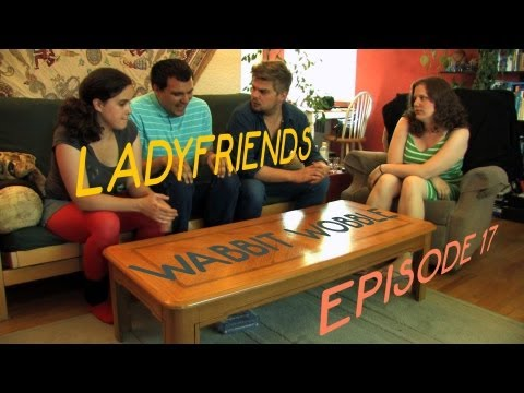 LADYFRIENDS – Episode 17: Wabbit Wobble