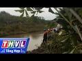 THVL | Người đưa tin 24G: Tìm thấy thi thể người phụ nữ bị mất tích tại Đắk Lắk