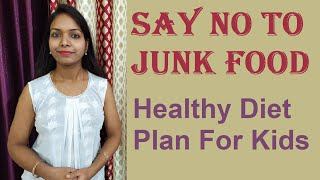 Healthy Diet Plan, Food & Good Eating Habits For Kids, Nutrition For Growing Children | No Junk Food