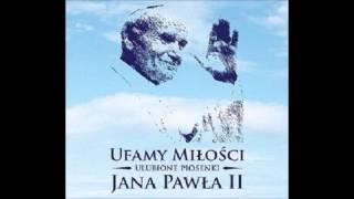 Tato - wołam Ciebie , tato- Ufamy miłości - Ulubione piosenki Jana Pawła II
