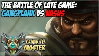 THE BATTLE OF LATE GAME! GANGPLANK VS NASUS - Climb to Master S8 | League of Legends