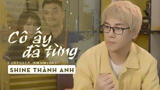 Cô Ấy Đã Từng | Shine Thành Anh x Mạc Văn Khoa x Yuki Huy Nam | Official Music Video