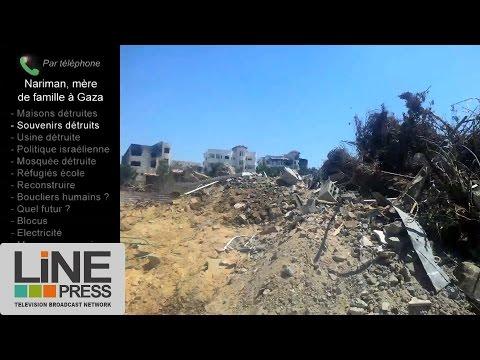 Nariman de Gaza : message aux Israéliens et à toutes les mères / Gaza - Palestine 18-19 août 2014