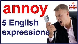 ANNOY someone - Learn 5 English expressions