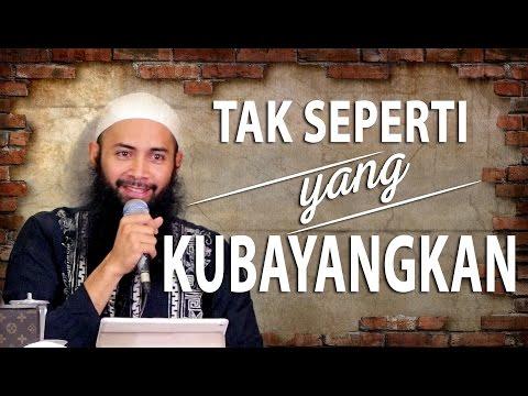 Tak Seperti Yang Kubayangkan - Ustadz DR. Syafiq Riza Basalamah, MA
