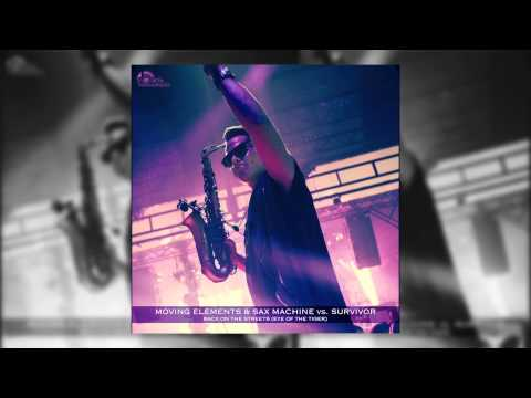 Moving Elements & Sax Machine Vs. Survivor - Back On The Streets (eye Of The Tiger) - Bootleg 2014 video