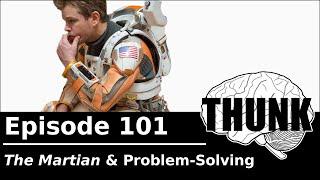 "THUNK - 101. ""The Martian"" & Problem-Solving"