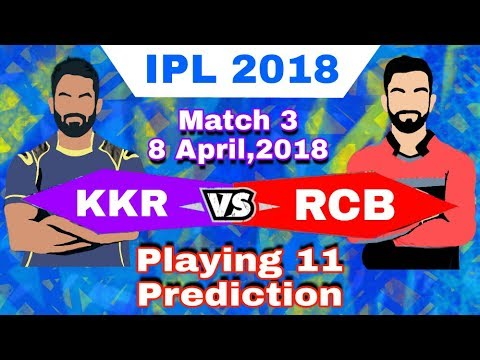 IPL 2018 | KKR Vs RCB | Playing 11,Match Prediction And Preview | Match 3