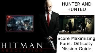 Hitman Absolution Score Maximizing Guide: Hunter and Hunted, Derelict Building, Remove Evidence