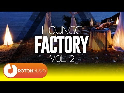 Relaxing Music * 2 HOURS * Of Best Lounge Factory Tracks