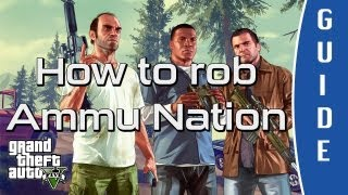 GTA V (Grand Theft Auto 5) Guide | HOW TO ROB AMMU NATION! [HD]