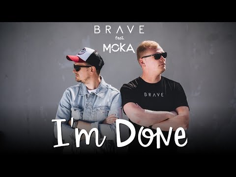 Brave feat. MOKA - I'm Done (Official Video)