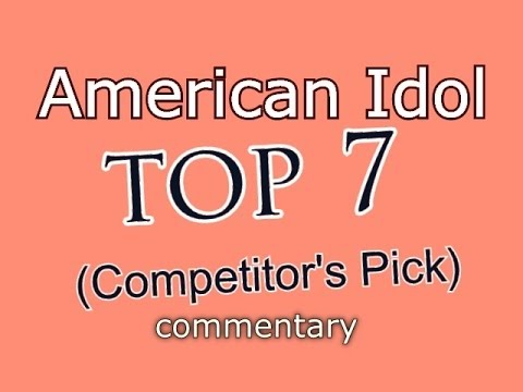 American Idol Top 7 - Competitor's Pick (commentary)