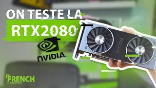 ON TESTE LA RTX 2080 ! (Performances,Specs,...)