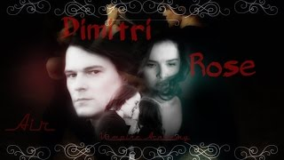 Dimitri & Rose || Air ||  Vampire Academy