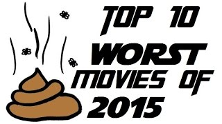 The Top 10 WORST Movies of 2015