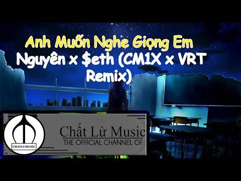 Anh Muốn Nghe Giọng Em - Nguyên x $eth CMX x VRT Remix