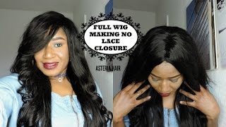 HOW TO SEW A FULL WIG WITHOUT A LACE CLOSURE     REQUESTED   ASTERIA HAIR