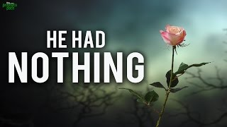 He Had Nothing! – Very Emotional Story