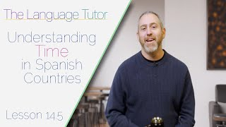 How to Tell Time in Spanish Speaking Countries  | The Language Tutor *Lesson 14.5*