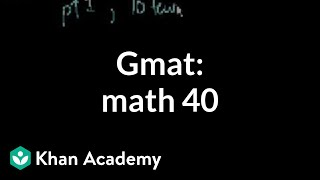GMAT: Math 40 | Problem solving | GMAT | Khan Academy