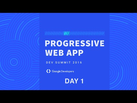 Progressive Web App Summit 2016 - Day 1