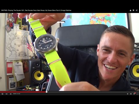 WWT#30 -Pimping Out A Squale 1521, Red Rooster Neon Nato Straps, My Dream Blanc Pain & Omega Watches