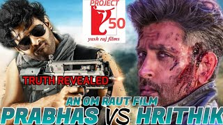 HRITHIK ROSHAN vs PRABHAS FILM DIRECTED BY OM RAUT | YRF 50 PROJECT | TRUTH REVEALED
