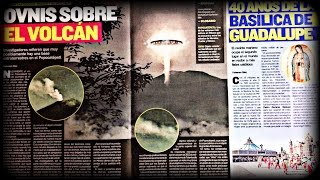 ENIGMAS I OVNIs sobre el volcán POPOCATÉPETL; 40 años de la Basílica de Guadalupe. @elgmx