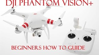 DJI Phantom Vision+ A Beginners How To Guide
